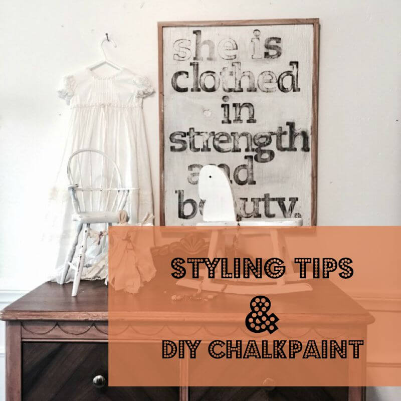 Styling Tips and DIY Chalk Paint