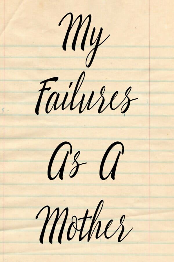 My Failures As A Mother