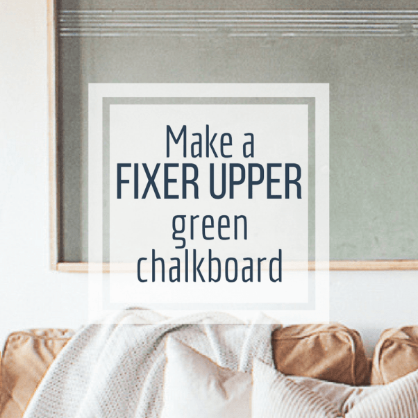 Make a fixer upper style vintage green chalkboard for your home!