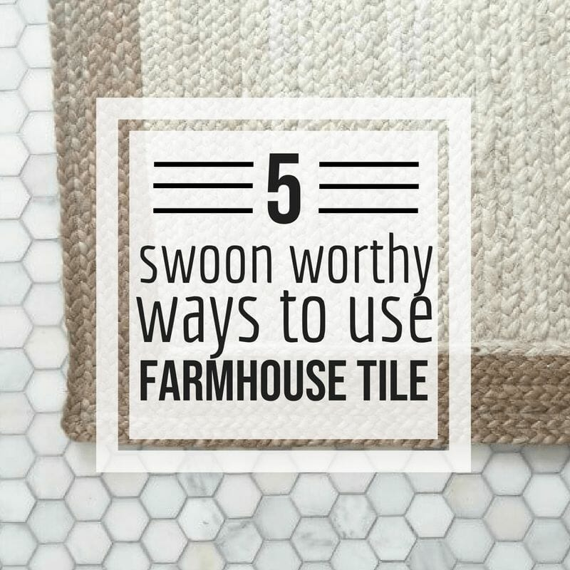 5 ways to use farmhouse tiles in your home!
