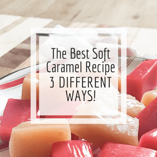 The best soft caramel recipe that you can use to make 3 different flavors!