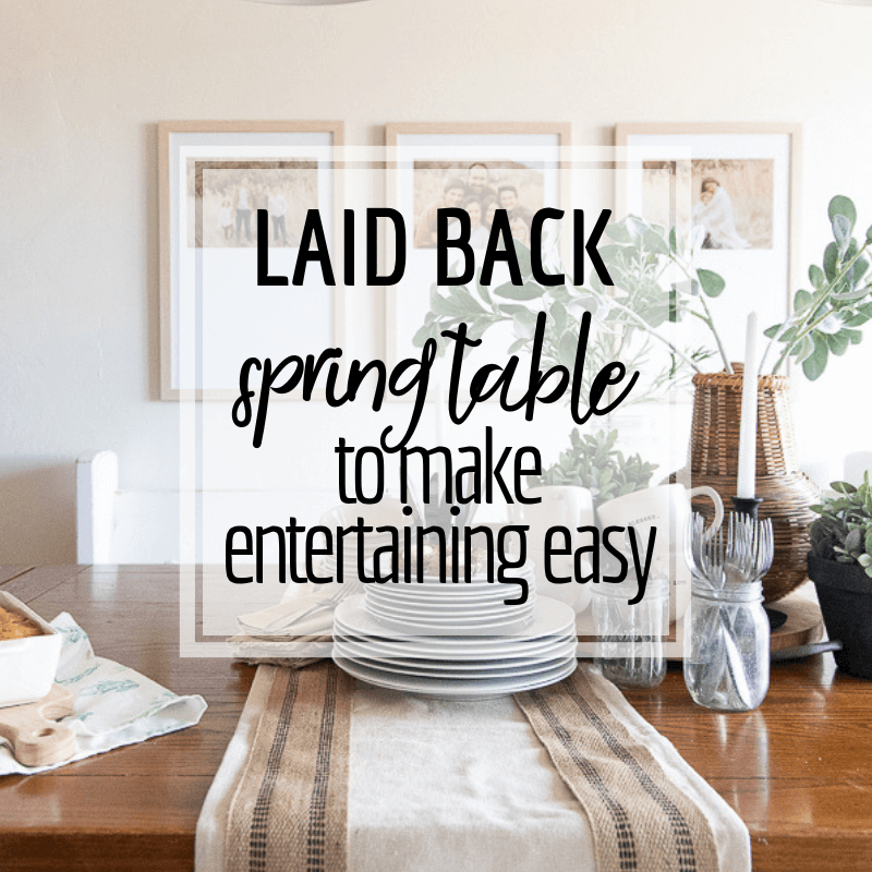 Laid Back Spring Tablescape and Entertaining Tips